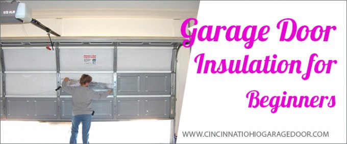 Garage door insulation for beginners cincinnati oh garage door installing garage door insulation solutioingenieria Choice Image